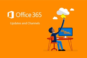 Office 365 Updates and Channels