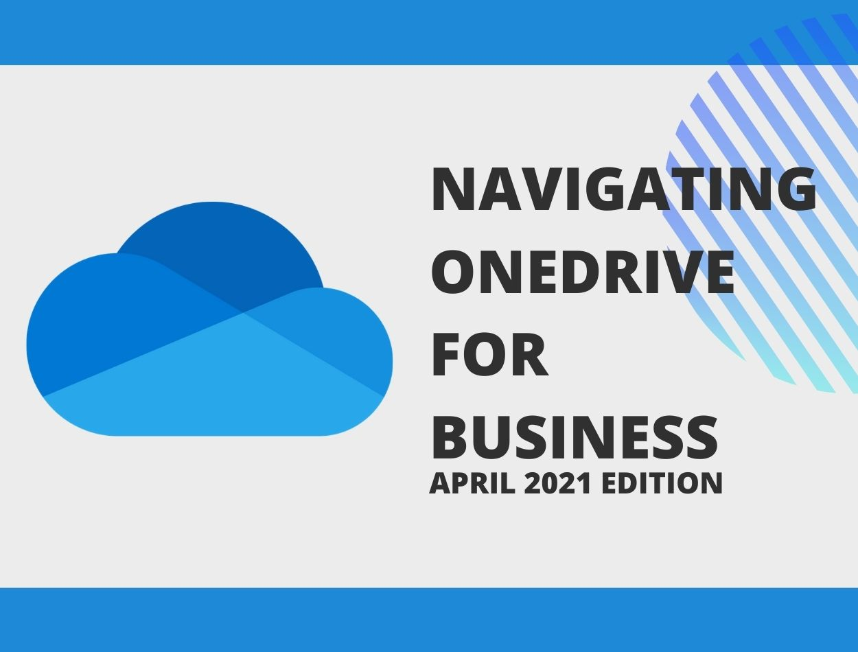 Navigating OneDrive for Business - April 2021 Edition