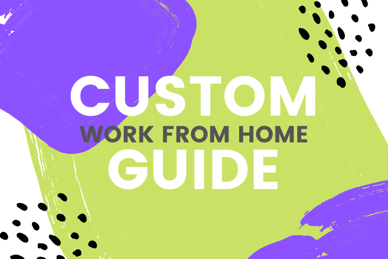 Custom Work From Home Guide