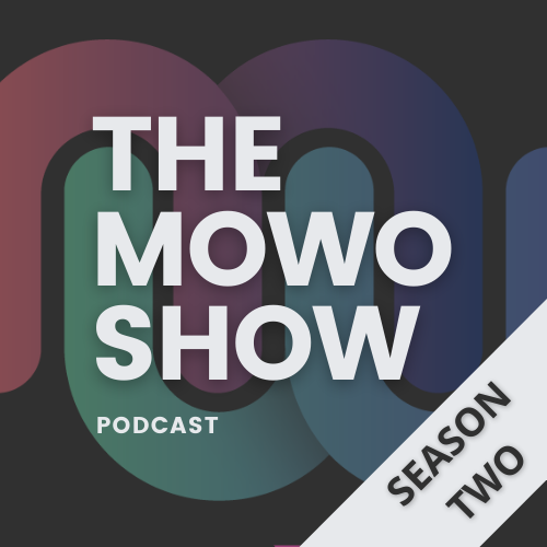 The MOWO SHOW Podcast - Season two
