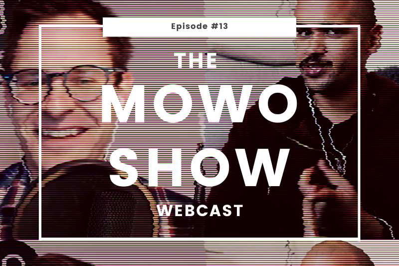 The MoWo Show Episode #13 - Yammering On